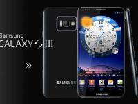 Samsung Galaxy S III se pregateste de lansare. Data si specificatiile tehnice